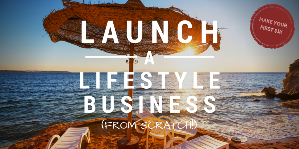 Launch A Lifestyle Business (From Scratch!) - Make Your First $1K